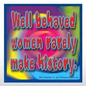 Magnet # 361   Well behaved women rarely make Toys & Games