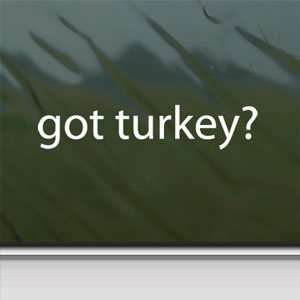 Got Turkey? White Sticker Hunt Hunting Laptop Vinyl Window White Decal